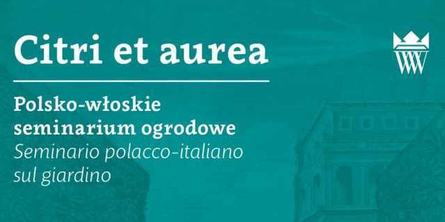 """Citri et Aurea"" Polish-Italian garden seminar under the patronage of the European Route of Historic Gardens"